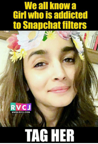 Snapchat Filter addict!: We all know  Girl who is addicted  to Snapchat filters  RvCJ  WWW. RVCJ.COM  TAG HER Snapchat Filter addict!