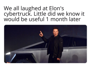 Elon can see the future: We all laughed at Elon's  cybertruck. Little did we know it  would be useful 1 month later Elon can see the future