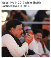 Memes, Live, and 🤖: We all live in 2017 while Sheikh  Rasheed lives in 3017. By taha salick