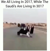 Damn we need to get on this level lol: We All Living In 2017, While The  Saudi's Are Living In 3017 Damn we need to get on this level lol