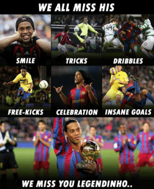 We miss you Ronaldinho ❤️ https://t.co/0kzYuaz8sX: WE ALL MISS HIS  SMILE  TRICKS  DRIBBLES  nice  FREE-KICKS CELEBRATION INSANE GOALS  WE MISS YOU LEGENDINHO. We miss you Ronaldinho ❤️ https://t.co/0kzYuaz8sX