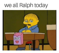 Today, Irl, and Me IRL: we all Ralph today  RALPH Me_irl