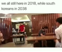 I know I say this a lot, but @BestMemes actually has the best memes 😂: we all still here in 2018, while south  koreans in 2038 I know I say this a lot, but @BestMemes actually has the best memes 😂