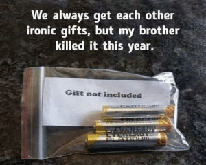 Ironic, Brother, and Mot: We always get each other  ironic gifts, but my brother  killed it this year.  Gift mot included To get an ironic gift