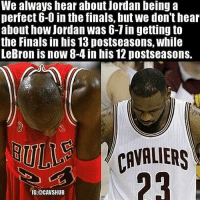 Finals, Memes, and Jordan: We always hear about Jordan being a  perfect 6-0 in the finals, but We don'thear  about how Jordan Was blin gettingto  the Finals in his 13 postseasons, while  LeBron is now 8-4 in his 12 postseasons.  IG:@CAVSHUB Thoughts? @cavshub