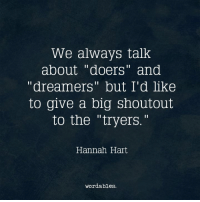 """Instagram, Word, and Com: We always talk  about """"doers' and  """"dreamers"""" but I'd like  to give a big shoutout  to the """"tryers.""""  Hannah Hart  word ables. Please Follow us on Instagram: https://www.instagram.com/wordables/"""