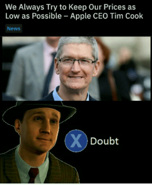 Big Hmmm: We Always Try to Keep Our Prices as  Low as Possible - Apple CEO Tim Cook  News  XDoubt Big Hmmm