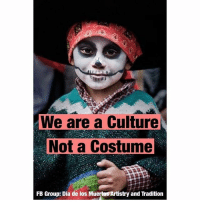 """Memes, Respect, and Aesthetic: We are a Culture  Not a Costume  FB Group: Dia de los Muertos Artistry and Tradition Respect our culture and traditions. 💯 via @femmefuriosa: """"So so tired of people consuming Dia de Los Muertos as an aesthetic. It's a sacred time, respect that."""" diadelosmuertos"""