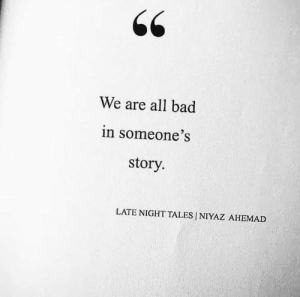 We Are All: We are all bad  in someone's  story.  LATE NIGHT TALES NIYAZ AHEMAD
