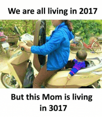 Follow our new page - @sadcasm.co: We are all living in 2017  But this Mom is living  in 3017 Follow our new page - @sadcasm.co
