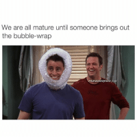 + Lmao it's true. Tag your bff 💖 - Follow @friendshqfeed for more: We are all mature until someone brings out  the bubble-wrap  FRIENDSHQFEED IG + Lmao it's true. Tag your bff 💖 - Follow @friendshqfeed for more