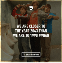 9gag, Dank, and Thought: WE ARE CLOSER TO  THE YEAR 2043 THAN  WE ARE TO 1990 #9GAG  a 9GAG.COMIAPP I thought 1990 was still 10 years ago. https://9gag.com/tag/nostalgic?ref=fbpic
