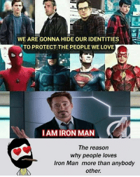 Be Like, Iron Man, and Love: WE ARE CONINA HIDE OUR IDENTITIES  TO PROTECT THE PEOPLE WE LOVE  AMIRON MAN  The reason  why people loves  Iron Man more than anybody  other. Twitter: BLB247 Snapchat : BELIKEBRO.COM belikebro sarcasm meme Follow @be.like.bro