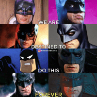 Batman, Memes, and Forever: WE ARE  DESTINED TO  OTHEBATBRAND  DO THIS  FOREVER We will forever be BATMAN.