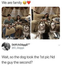 Family, Camera, and Dog: We are family  @D_dagga  Wait, so the dog took the 1st pic Nd  the guy the second? the dog ate my camera