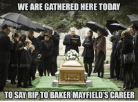 Football, Memes, and Nfl: WE ARE GATHERED HERE TODAY  @NFL MEMES  TOSAY RIPTO BAKER MAYFIELD'S CAREER Baker Mayfield taken #1 overall by the Browns! https://t.co/005ougUgWF