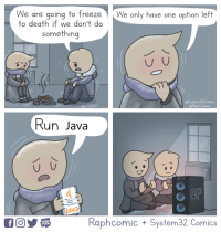 Run, Death, and Java: We are going to freeze  to death if we don't do  We only have one option left  something  @System32Comics  @Raph Comic  Run Java  powere  OP  Java  Raphcomic System32 Comics  WEB  TOON Why 3 billion devices run Java