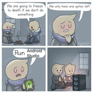 Android studio + chrome too: We are going to freeze  to death if we don't do  We only have one option left  something  @System32Comics  @Raph.Comic  Android  Run  Studio  DOP Android studio + chrome too
