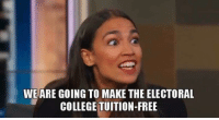 College: WE ARE GOING TO MAKE THE ELECTORAL  COLLEGE TUITION-FREE
