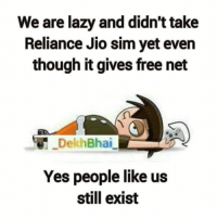 Lazy, Sims, and Dekh Bhai: We are lazy and didn't take  Reliance Jio sim yet even  though it gives free net  DekhBhai  Yes people like us  still exist Who all don't use jio 🤔😜 Tag all Jio users 😝