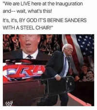 "Why Trump look like a frog in this: ""We are LIVE here at the Inauguration  and-- wait, what's this!  It's, it's, BY GOD IT'S BERNIE SANDERS  WITH A STEEL CHAIR!"" Why Trump look like a frog in this"