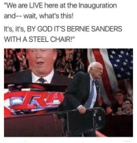 "<p>FRESH INAUGURATION MEMES, GET IN WHILE YOU CAN via /r/MemeEconomy <a href=""http://ift.tt/2jVv6YO"">http://ift.tt/2jVv6YO</a></p>: ""We are LIVE here at the Inauguration  and-- wait, what's this!  It's, it's, BY GOD IT'S BERNIE SANDERS  WITH A STEEL CHAIR!"" <p>FRESH INAUGURATION MEMES, GET IN WHILE YOU CAN via /r/MemeEconomy <a href=""http://ift.tt/2jVv6YO"">http://ift.tt/2jVv6YO</a></p>"