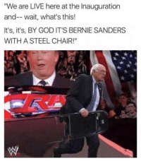 "Like John Cena, out of nowhere comes Bernie. Feel the Bernhttp://www.universeofmemes.com/memes/like_john_cena_out_of_nowhere_comes_bernie_feel_the_bern/2017-01-21-4607: We are LIVE here at the Inauguration  and--wait, what's this!  It's, it's, BY GOD IT'S BERNIE SANDERS  WITH A STEEL CHAIR!"" Like John Cena, out of nowhere comes Bernie. Feel the Bernhttp://www.universeofmemes.com/memes/like_john_cena_out_of_nowhere_comes_bernie_feel_the_bern/2017-01-21-4607"