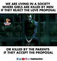 Girls, Life, and Love: WE ARE LIVING IN A SOCIETY  WHERE GIRLS ARE KILLED BY MEN  IF THEY REJECT THE LOVE PROPOSAL  AUGHING  OR KILLED BY THE PARENTS  IF THEY ACCEPT THE PROPOSAL  R  ○回參/laughingcolours #bittertruth of life :(