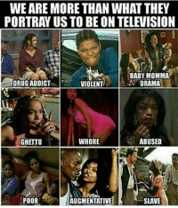 """""""Image isn't everything, but don't let them trick you into believing this is who you are"""" Tradition is everything Repost @blackmattersus riseup melaninpeople selfimage selftaught selfempowerment blackunity black blackexcellence: WE ARE MORE THAN WHAT THEY  PORTRAYUS TO BE ON TELEVISION  BABY MOMMA  DRUG ADDICT  DRAMA  VIOLENT  GHETTO  S'  WHORE  ABUSED  POOR  AUGMENTATIVE  SLAVE """"Image isn't everything, but don't let them trick you into believing this is who you are"""" Tradition is everything Repost @blackmattersus riseup melaninpeople selfimage selftaught selfempowerment blackunity black blackexcellence"""