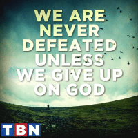 Memes, Righteousness, and 🤖: WE ARE  NEVER  EFEATED  UNLESS  WE GIVE UP  ON GOD  TBN Many are the afflictions of the righteous, but the Lord delivers him out of them all. Psalm 34:19