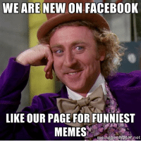 Funniest Meme: WE ARE NEW ON FACEBOOK  LIKE OUR PAGE FOR FUNNIEST  MEMES  memegenerator ne