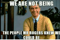 -LilMomma4: WE ARE NOT BEING  THE PEOPLE MR ROGERS KNEW WE  COULD BE -LilMomma4