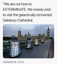 "Memes, 🤖, and Salisbury Cathedral: ""We are not here to  EXTERMINATE. We merely wish  to visit the galactically renowned  Salisbury Cathedral  13/09/2018, 13:03"