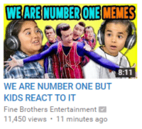 It's over, boys: WE ARE NUMBERONE MEMES  8:11  WE ARE NUMBER ONE BUT  KIDS REACT TO IT  Fine Brothers Entertainment  11,450 views  11 minutes ago It's over, boys