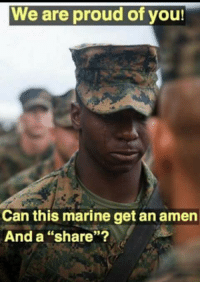 "marine: We are proud of you!  Can this marine get an amern  And a ""share""?  93"