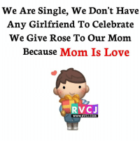 Maa ke liye ROSE!: We Are Single, We Don't Have  Any Girlfriend To Celebrate  We Give Rose To our Mom  Because  Mom Is Love  RVCJ  WWW. RvCJ.COM Maa ke liye ROSE!