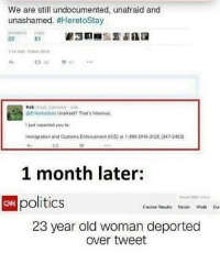 Dumbass... immigration customs illegalimmigration buildthatwall liberals libbys libtards liberallogic liberal ccw247 conservative constitution presidenttrump nobama stupidliberals merica america stupiddemocrats donaldtrump trump2016 patriot trump yeeyee presidentdonaldtrump draintheswamp makeamericagreatagain trumptrain maga Add me on Snapchat and get to know me. Don't be a stranger: thetypicallibby Partners: @tomorrowsconservatives 🇺🇸 @too_savage_for_democrats 🐍 @thelastgreatstand 🇺🇸 @always.right 🐘 TURN ON POST NOTIFICATIONS! Make sure to check out our joint Facebook - Right Wing Savages Joint Instagram - @rightwingsavages Joint Twitter - @wethreesavages Follow my backup page: @the_typical_liberal_backup: We are still undocumented, unafraid and  unashamed  #HeretoStay  RETWEETS  61  22  1A4 AM 9 Nov 2016  22  Kek harvester now  @ErikaAndiola Unafraid? That's hilarious.  ljust reported you to:  Immigration and Customs Enforcoment (ICE) at 1.866,DHS 2ICE (347.2423  1 month later:  CN politic  Eocticn Aboul n Nation World  Our  23 year old woman deported  Over tweet Dumbass... immigration customs illegalimmigration buildthatwall liberals libbys libtards liberallogic liberal ccw247 conservative constitution presidenttrump nobama stupidliberals merica america stupiddemocrats donaldtrump trump2016 patriot trump yeeyee presidentdonaldtrump draintheswamp makeamericagreatagain trumptrain maga Add me on Snapchat and get to know me. Don't be a stranger: thetypicallibby Partners: @tomorrowsconservatives 🇺🇸 @too_savage_for_democrats 🐍 @thelastgreatstand 🇺🇸 @always.right 🐘 TURN ON POST NOTIFICATIONS! Make sure to check out our joint Facebook - Right Wing Savages Joint Instagram - @rightwingsavages Joint Twitter - @wethreesavages Follow my backup page: @the_typical_liberal_backup