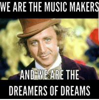 R.I.P. Gene Wilder.: WE ARE THE MUSIC MAKERS  AND WE ARE THE  DREAMERS OF DREAMS R.I.P. Gene Wilder.