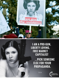 Memes, Princess Leia, and Best: we are  the resistance  I AM A PRO-GUN,  LIBERTY LOVING,  FREE MARKET  CAPITALIST  PICK SOMEONE  ELSE FOR YOUR  PROPAGANDA.  LEIA  TURNING  INT USA ...Maybe Princess Leia Wasn't The Best Choice! 😂