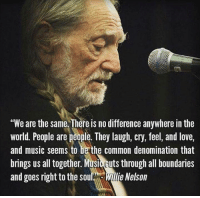 "Love, Memes, and Music: ""We are the same, There is no difference anywhere in the  world. People are people. They laugh, cry, feel, and love,  and music seems to be the common denomination that  brings us all together. Music cuts through all boundaries  and goes right to the sout."" Willie Nelson Do you want to know the right words to say next time you see your ex? Do you want to put an end to the awkward silences? The comprehensive guide to winning your ex back => http://bit.ly/zchance2nd"