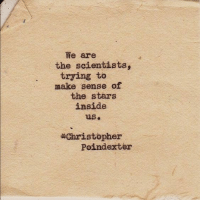 Stars, Make, and Christopher: We are  the scientists,  trying to  make sense of  the stars  inside  us.  *Christopher  Poindexter