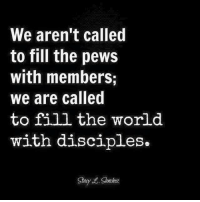 Memes, World, and 🤖: We aren't called  to fill the pews  with members;  we are called  to fill the world.  with disciples.  Sayed. Sanchez