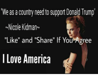 """Do you agree with Nicole Kidman? #Trump #MAGA #DealWithit: """"We as a country need to support Donald Trump  Nicole Kidman  """"Like"""" and """"Share"""" If You Agree  I Love America Do you agree with Nicole Kidman? #Trump #MAGA #DealWithit"""