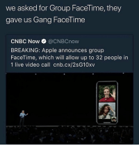 Apple, Facetime, and Gang: we asked for Group Facel ime, they  gave us Gang FaceTime  CNBC Now @CNBCnow  BREAKING: Apple announces group  FaceTime, which will allow up to 32 people in  1 live video call cnb.cx/2sG10xv aye that means I can FaceTime with 32 of y'all.😀😀😀😀 how old are y'all btw?