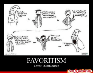Favoritism http://omg-humor.tumblr.com: We at Hufflepuft  get the highest  scores on the  Herbology Fina!  Well, Ravenclaw  performed all of  the advansed  charms perfectly!  Sa.Who  should win  the house  Cup?  Harry went  on oun  Slytherin helped  make the Ra  petion, which got  rid of the begyart  Infestation.  ADVENTURE!  GRYPHINOOR  WINS  DattuCH  by poodle-ofidorkness  FAVORITISM  Level: Dumbledore  TASTE OF AWESOME.COM Favoritism http://omg-humor.tumblr.com