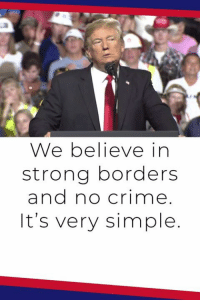 Crime, Drugs, and Run: We believe in  strong borders  and no crime  It's very simple A vote for Democrats in November is a vote to let MS-13 run wild in our communities, to let drugs pour into our cities, and to take jobs and benefits away from hard-working Americans. NOT HAPPENING!