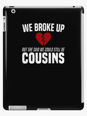 84ae031ed6 Funny, Ipad, and Meme: WE BROKE UP BUT SHE SAID WE COULD STILL