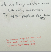 Cookies, Definitely, and Memes: We buy thing, we dont  need  with money wedon't have  To impress people we dont Line  We vundalize things that aren't ours  with quotes we didn't write  TO in Pess people ta king shits Santa definitely got some soy milk and vegan cookies last night and is FUCKING PISSED.
