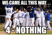 We came all this way.... 4 NOTHING! Cubs Mets: WE CAME ALL THIS WAN  Rizzo  44  4 NOTHING We came all this way.... 4 NOTHING! Cubs Mets