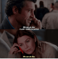 greysanatomy | LIES ALL LIES: We can do this.  11x09 GREY SCAPSS  We can do this. greysanatomy | LIES ALL LIES